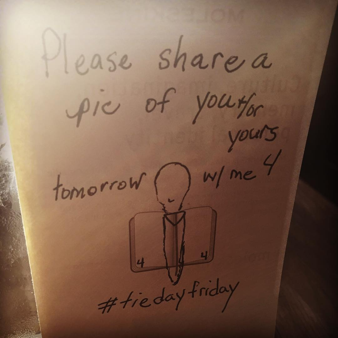 Share with each other your #tiedayfriday tomorrow people.  There are no wrong answers.